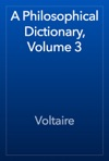 A Philosophical Dictionary Volume 3