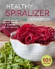 Rockridge Press - The Healthy Spiralizer Cookbook: Flavorful and Filling Salads, Soups, Suppers, and More for Low-Carb Living  artwork