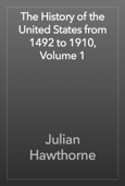 Julian Hawthorne - The History of the United States from 1492 to 1910, Volume 1 artwork
