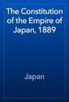 The Constitution Of The Empire Of Japan 1889
