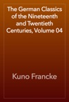 The German Classics Of The Nineteenth And Twentieth Centuries Volume 04