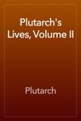 Plutarch - Plutarch's Lives, Volume II  artwork