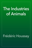 Frédéric Houssay - The Industries of Animals artwork