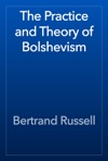 The Practice And Theory Of Bolshevism
