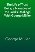 George Müller - The Life of Trust: Being a Narrative of the Lord's Dealings With George Müller artwork