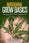 Marijuana Grow Basics The Easy Guide For Cannabis Aficionados