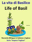 """Racconto Bilingue in Italiano e Inglese: La vita di Basilico - Life of Basil - Serie """"Impara l'inglese"""""""