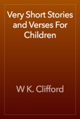 W K. Clifford - Very Short Stories and Verses For Children artwork