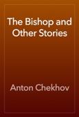 Антон Павлович Чехов - The Bishop and Other Stories artwork