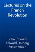 John Emerich Edward Dalberg Acton Acton - Lectures on the French Revolution artwork