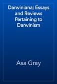 Asa Gray - Darwiniana; Essays and Reviews Pertaining to Darwinism artwork