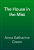 Anna Katharine Green - The House in the Mist artwork