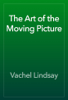 Vachel Lindsay - The Art of the Moving Picture artwork