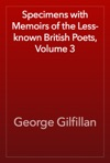 Specimens With Memoirs Of The Less-known British Poets Volume 3