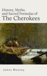 History Myths And Sacred Formulas Of The Cherokees