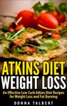 Atkins Diet Weight Loss An Effective Low Carb Atkins Diet Recipesfor Weight Loss And Fat Burning