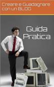 Creare e Guadagnare con un Blog: Guida Pratica