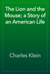 The Lion And The Mouse A Story Of An American Life