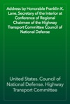 Address By Honorable Franklin K Lane Secretary Of The Interior At Conference Of Regional Chairmen Of The Highway Transport Committee Council Of National Defense