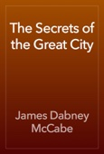 James Dabney McCabe - The Secrets of the Great City artwork