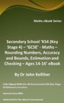 Secondary School KS4 Key Stage 4  GCSE - Maths  Rounding Numbers Accuracy And Bounds Estimation And Checking  Ages 14-16 EBook
