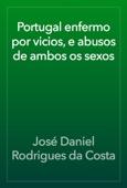 José Daniel Rodrigues da Costa - Portugal enfermo por vicios, e abusos de ambos os sexos artwork