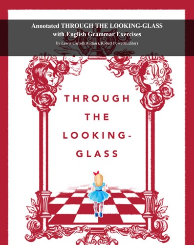 Annotated Through the Looking-Glass with English Grammar Exercises