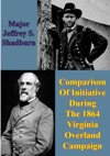 Comparison Of Initiative During The 1864 Virginia Overland Campaign