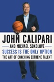Success Is the Only Option - John Calipari & Michael Sokolove Cover Art