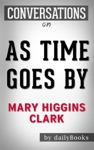 Conversations On As Time Goes By A Novel By Mary Higgins Clark  Conversation Starters