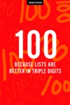 100 Because Lists Are Better In Triple Digits