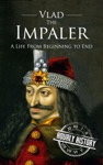 Vlad The Impaler A Life From Beginning To End