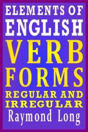 ELEMENTS OF ENGLISH: VERB FORMS, REGULAR AND IRREGULAR