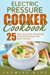 Electric Pressure Cooker Cookbook 25 Best Electric Pressure Cooker Recipes For Busy People
