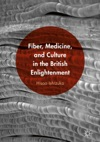 Fiber Medicine And Culture In The British Enlightenment