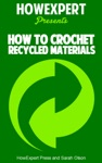 How To Crochet Recycled Materials Your Step-By-Step Guide To Crocheting Recycled Materials