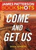 James Patterson & Shan Serafin - Come and Get Us  artwork