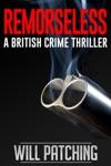 Remorseless A British Crime Thriller