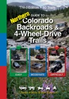 Guide To Northern Colorado Backroads  4-Wheel-Drive Trails 3rd Edition