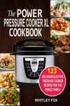 The Power Pressure Cooker XL Cookbook 123 Delicious Electric Pressure Cooker Recipes For The Whole Family
