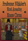 Professor Nibblers Most Amazing Mouse Circus