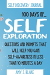 Self Discovery Journal 100 Days Of Self Exploration Questions And Prompts That Will Help You Gain Self Awareness In Less Than 10 Minutes A Day