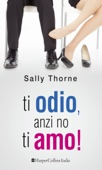 Sally Thorne - Ti odio, anzi no, ti amo! artwork