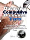 Obsessive Compulsive Disorder Tips The Ultimate Guide To Managing Obsessive Compulsive Syndrome And Obsessive Compulsive Personality Disorder Today