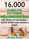 16000 Plans For Extreme Woodworking Easy Projects For Saving A Ton Of Money And Having A Blast
