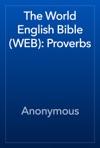 The World English Bible WEB Proverbs