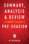 Summary Analysis  Review Of Robert Cialdinis Pre-suasion By Instaread