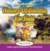 History Of Zambia For Kids A History Series - Children Explore Histories Of The World Edition