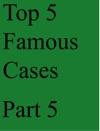 Top 5 Famous Cases Part 5