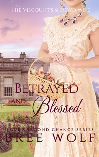 Betrayed  Blessed - The Viscounts Shrewd Wife 6 Loves Second Chance Series